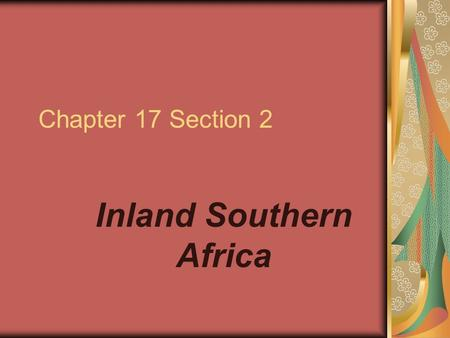 Chapter 17 Section 2 Inland Southern Africa. Introduction (page 459) Zambia, Malawi, Zimbabwe, and Botswana share several things. All are landlocked.