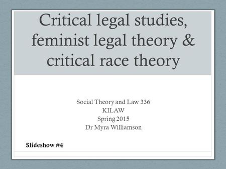 Critical legal studies, feminist legal theory & critical race theory