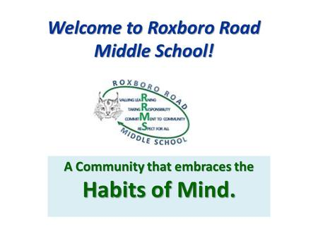Welcome to Roxboro Road Middle School! A Community that embraces the Habits of Mind.