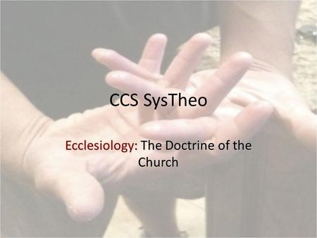 CCS SysTheo Ecclesiology: The Doctrine of the Church.