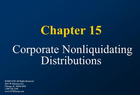 Chapter 15 Corporate Nonliquidating Distributions ©2008 CCH. All Rights Reserved. 4025 W. Peterson Ave. Chicago, IL 60646-6085 1 800 248 3248 www.CCHGroup.com.