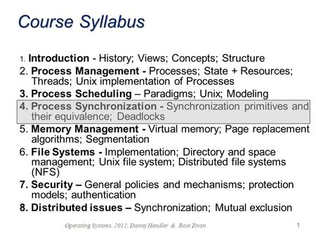 1 Course Syllabus 1. Introduction - History; Views; Concepts; Structure 2. Process Management - Processes; State + Resources; Threads; Unix implementation.