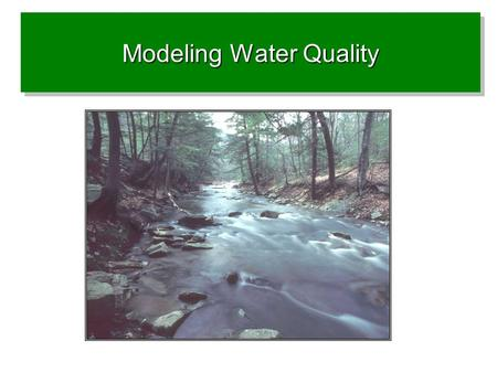 Modeling Water Quality. Special reference of this work to….