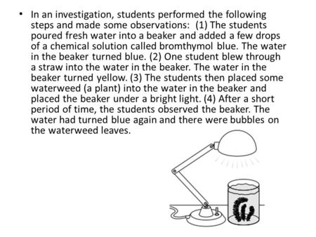In an investigation, students performed the following steps and made some observations: (1) The students poured fresh water into a beaker and added a.