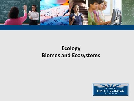 Ecology Biomes and Ecosystems. 2 Ecosystems- Matter and Energy.