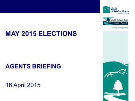 MAY 2015 ELECTIONS AGENTS BRIEFING 16 April 2015.
