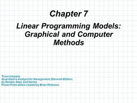Chapter 7 To accompany Quantitative Analysis for Management, Eleventh Edition, by Render, Stair, and Hanna Power Point slides created by Brian Peterson.