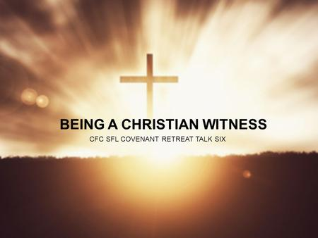 BEING A CHRISTIAN WITNESS
