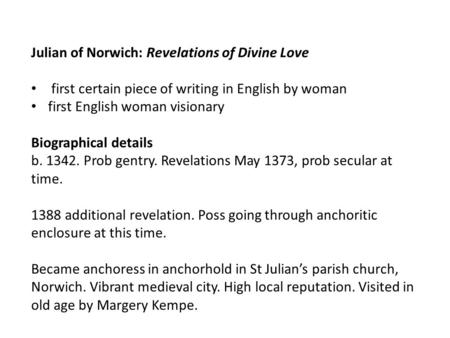 Julian of Norwich: Revelations of Divine Love first certain piece of writing in English by woman first English woman visionary Biographical details b.