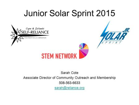 Junior Solar Sprint 2015 Sarah Cote Associate Director of Community Outreach and Membership 508-563-6633