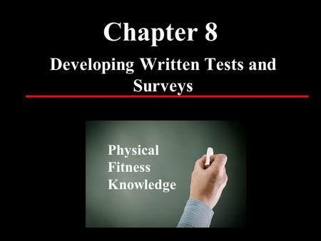 Chapter 8 Developing Written Tests and Surveys Physical Fitness Knowledge.