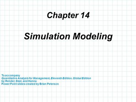 Chapter 14 To accompany Quantitative Analysis for Management, Eleventh Edition, Global Edition by Render, Stair, and Hanna Power Point slides created by.