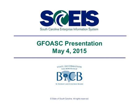 © State of South Carolina. All rights reserved. GFOASC Presentation May 4, 2015.