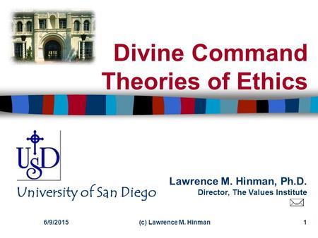 Lawrence M. Hinman, Ph.D. Director, The Values Institute University of San Diego 6/9/2015(c) Lawrence M. Hinman1 Divine Command Theories of Ethics.