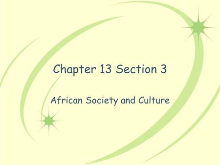 Chapter 13 Section 3 African Society and Culture.