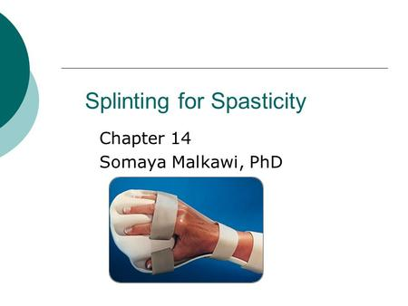 Splinting for Spasticity Chapter 14 Somaya Malkawi, PhD.