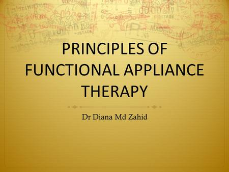 PRINCIPLES OF FUNCTIONAL APPLIANCE THERAPY Dr Diana Md Zahid.