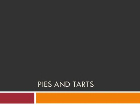 PIES AND TARTS. Learning Goals Describe the ingredients used to make pies, as well as how they impact the final product. Properly execute a recipe for.