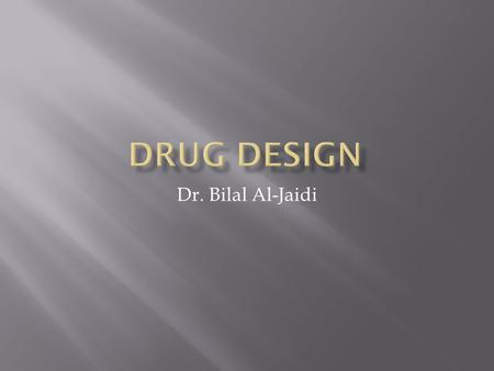 Dr. Bilal Al-Jaidi.  Medicinal Chemistry is the science that deals with the design and developmnet of new pharmaceutical agents.  Medicinal Chemist.