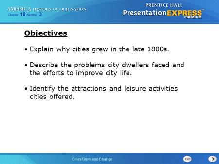 Chapter 18 Section 3 Cities Grow and Change Objectives Explain why cities grew in the late 1800s. Describe the problems city dwellers faced and the efforts.
