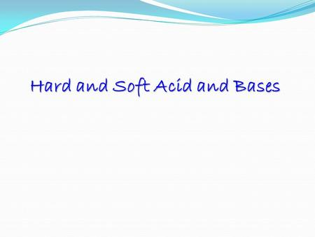 Hard and Soft Acid and Bases