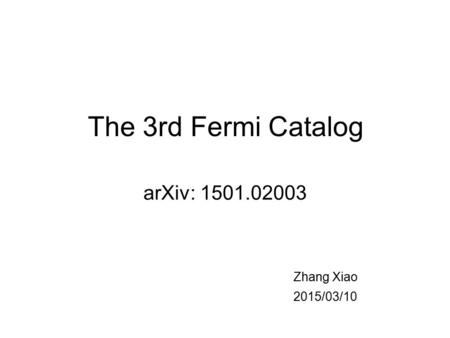 The 3rd Fermi Catalog arXiv: 1501.02003 Zhang Xiao 2015/03/10.