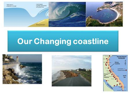 Our Changing coastline