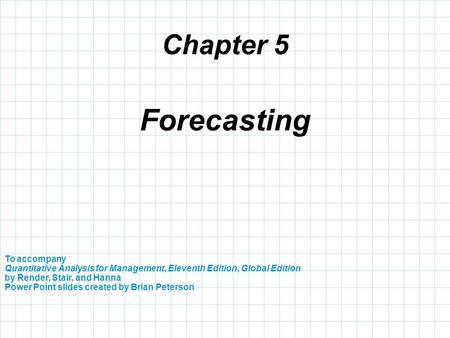 Chapter 5 To accompany Quantitative Analysis for Management, Eleventh Edition, Global Edition by Render, Stair, and Hanna Power Point slides created by.