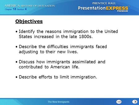 Objectives Identify the reasons immigration to the United States increased in the late 1800s. Describe the difficulties immigrants faced adjusting to.
