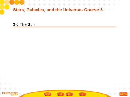 3-6 The Sun Stars, Galaxies, and the Universe- Course 3.