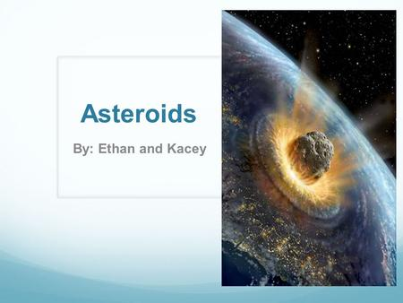 Asteroids By: Ethan and Kacey. What are they? Chunks of rock that measure in size from few feet to several miles in diameter Rocky remains from the formation.