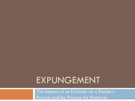 EXPUNGEMENT The Impact of an Eviction on a Tenant's Record and the Process for Removal.