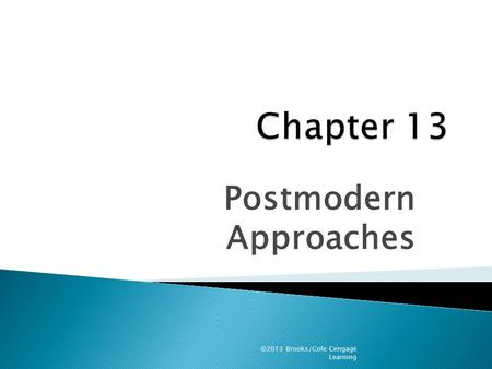 Postmodern Approaches ©2013 Brooks/Cole Cengage Learning.