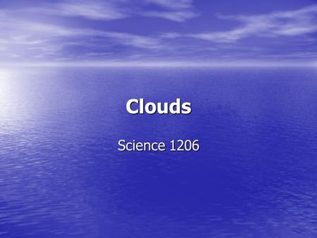 Clouds Science 1206. You will learn identify and define the three main categories of clouds: convective, frontal, and orographic identify and define the.