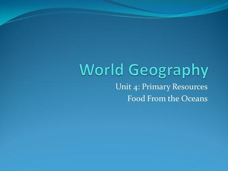 Unit 4: Primary Resources Food From the Oceans. Technology and Fishing Activity The commercial fishery in most countries consists of two sectors. Inshore.