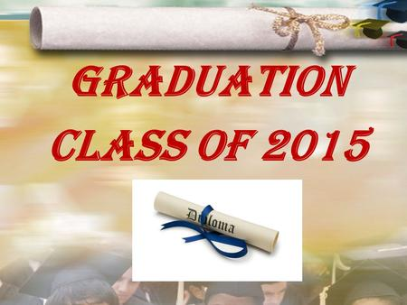 GRADUATION CLASS OF 2015. GRAD FEES You must pay $25 Grad Fees AND $71.49 Cap & Gown Fee or you will NOT walk on graduation day (even if you already have.