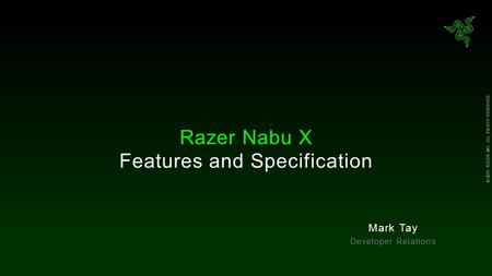 © 2015 RAZER INC. ALL RIGHTS RESERVED. Razer Nabu X Features and Specification Mark Tay Developer Relations.