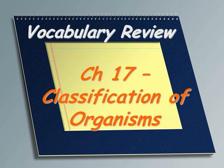 Ch 17 – Classification of Organisms