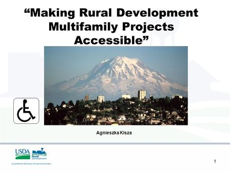 "1 ""Making Rural Development Multifamily Projects Accessible"" Based on work by Larry Fleming Agnieszka Kisza."