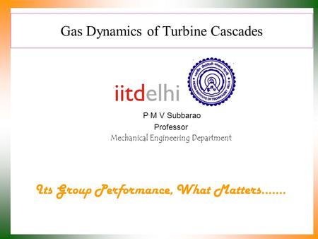 Gas Dynamics of Turbine Cascades P M V Subbarao Professor Mechanical Engineering Department Its Group Performance, What Matters.……