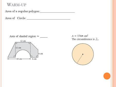 W ARM - UP Area of a regular polygon:________________________ Area of Circle: ______________________________.