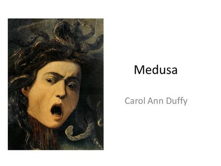 Medusa Carol Ann Duffy.  ony-horowitz-the-gorgon-s-head/6877.html Who is Medusa? LONELY vulnerable man-hater.