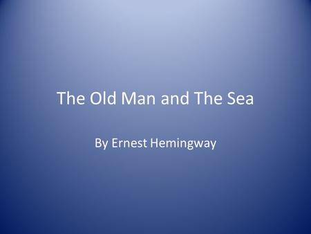 An analysis of the hero code in the old man and the sea by ernest hemingway