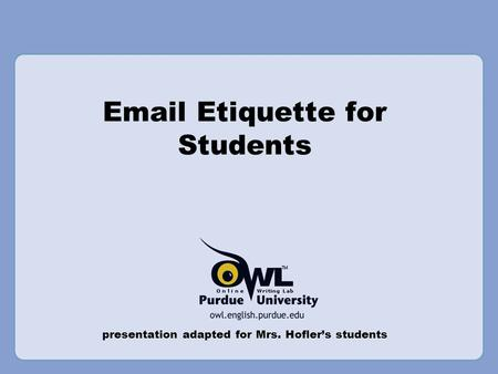 Email Etiquette for Students presentation adapted for Mrs. Hofler's students.