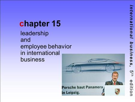 International business, 5 th edition chapter 15 leadership and employee behavior in international business.
