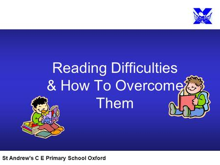 St Andrew's C E Primary School Oxford Reading Difficulties & How To Overcome Them.