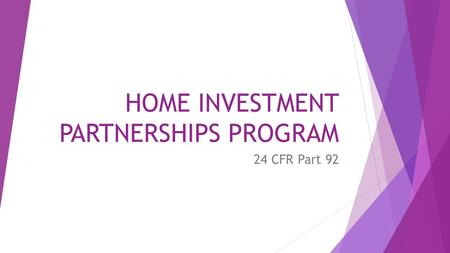 HOME INVESTMENT PARTNERSHIPS PROGRAM 24 CFR Part 92.