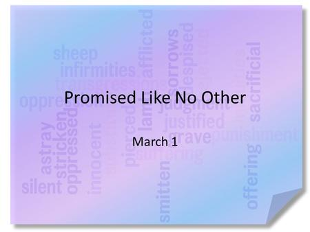 Promised Like No Other March 1. Ponder this … How do you decide whether someone is believable? God makes promises and He can trusted – God promised to.