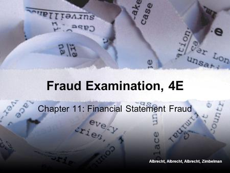 Albrecht, Albrecht, Albrecht, Zimbelman Fraud Examination, 4E Chapter 11: Financial Statement Fraud.