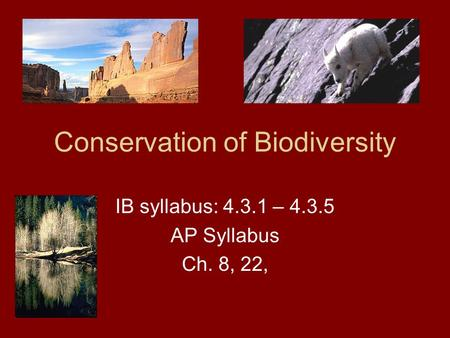 <strong>Conservation</strong> <strong>of</strong> Biodiversity IB syllabus: 4.3.1 – 4.3.5 AP Syllabus Ch. 8, 22,